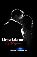 Please Take Me Again ( Book 2) by SweeTTabooH