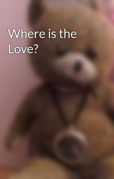 Where is the Love? by iluvmj95