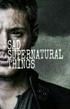 Sad Supernatural Things by HiPersonIDontKnow