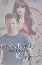 Somebody That I Used To Know(Completed) by 1496_ben