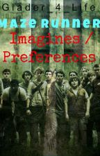 ~The Maze Runner Imagines & Preferences ~ by Glader_4_Life