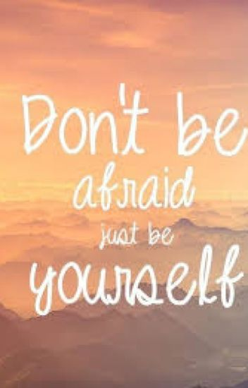 Don\'t Be Afraid Just Be Yourself( Quotes) - Lithical ...