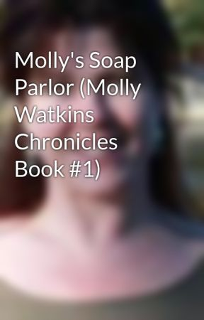 Molly's Soap Parlor (Molly Watkins Chronicles Book #1) by redheadnews