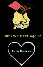 Until we meet again (A war romance) (#Wattys2015) by jazziej01