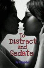 To Distract and Sedate (GirlxGirl story) by bhugxivy