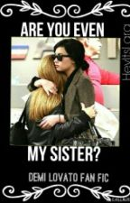 Are You Even My Sister? (Demi Lovato FanFic) by Fangirlin_