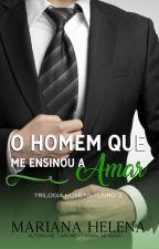O Homem que me Ensinou a Amar - Livro 03 by MarianaHelena