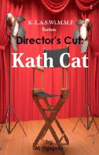 K.L.A.S.Wi.M.M.F. Series 1 : K. -Director's Cut: Kath Cat. (COMPLETED) by MAgapito