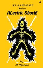 K.L.A.S.Wi.M.M.F. Series 3: A. -ALectric Shock. by MAgapito