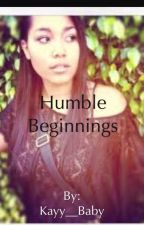 Humble Beginnings by Kayy__Baby