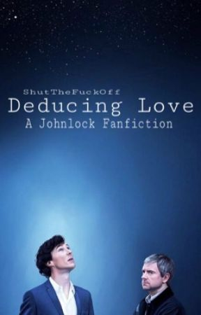 Deducing Love (Johnlock Fanfiction) by ShutTheFuckOff