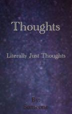 Thoughts by Someone_YouKNOW