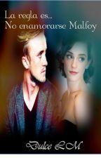 """""""La regla es, no enamorarse Malfoy"""" by DulceMejia9"""