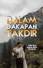 DALAM DAKAPAN TAKDIR (Bakal Terbit) by AK_Raffhan