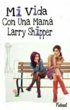 Mi Vida Con Una Mamá Larry Shipper by Fichael