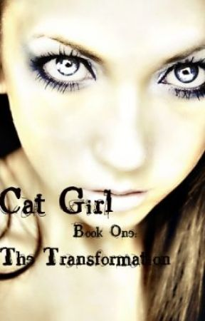 Cat Girl Book One The Transformation Chapter One The Change
