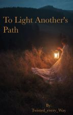 To Light Another's Path by Twisted_every_Way