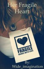 Her Fragile Heart by Wide_imagination