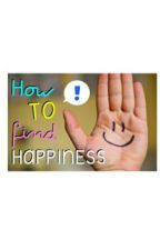 How to find HAPPINESS? by BOREDnaAUTHOR