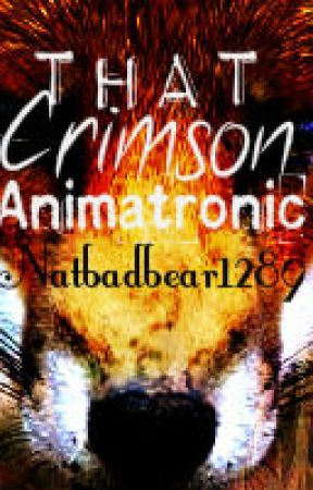 That Crimson Animatronic (Foxy X Reader) Book One. by NatBadBear1289