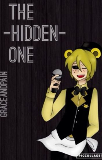 The Hidden One (FNAF 2 Yandere! Human! Golden Freddy x Reader) ON HOLD?
