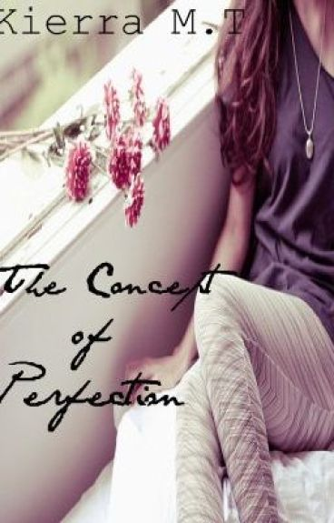 The Concept of Perfection by kierra97