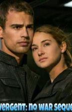 Divergent: A no war sequel by katiepreslandxx