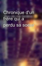 Chronique d'un frère qui a perdu sa soeur by Chroniques_world