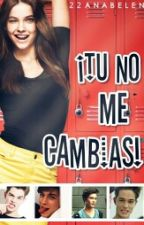 ¡Tú no me cambias! by 22anabelen
