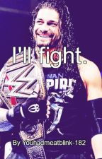I'll Fight. (Roman Reigns) by TheDivineXero