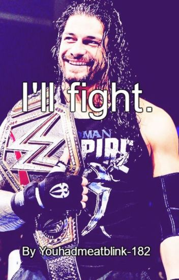 I'll Fight. (Roman Reigns)