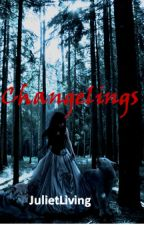 Changelings by JulietLiving