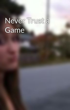 Never Trust a Game by xoxttylrofl