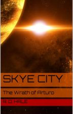 Sky City: The Wrath of Arturo #Wattys2015 by Riksta10001