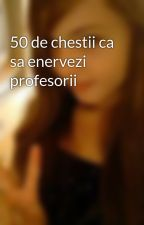 50 de chestii ca sa enervezi profesorii by ANNACLAUDIAMEREUTA