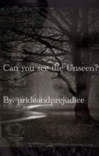 Can you see the Unseen? by prideandpredjudice