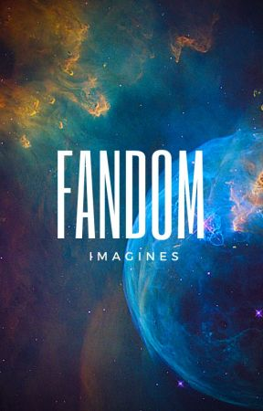 FANDOM IMAGINES by Cassystarkrp_