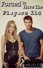 Forced to have the Player's Kid (Book One of The Great Age Plague Series) by aggirl53