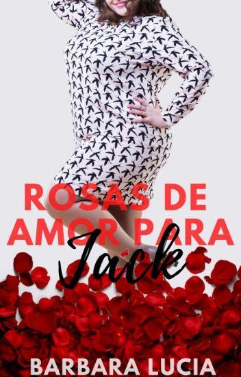 Rosas de Amor para Jack {Em revisão}