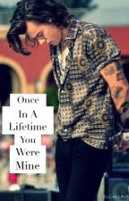 Once In A Lifetime You Were Mine... by directioner0700