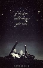 if the stars could whisper your name by nostalgiia