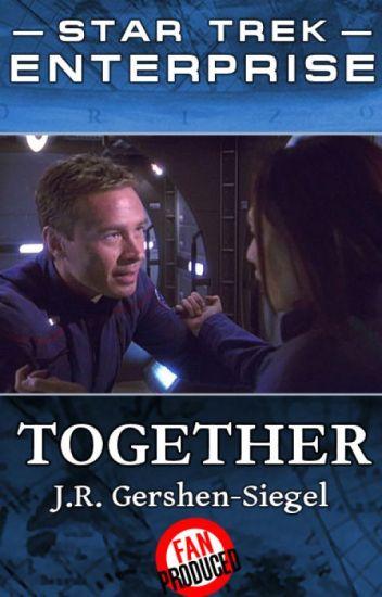 Together {Star Trek Enterprise Fan Fiction}
