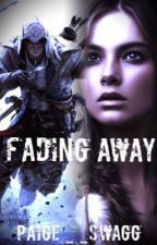Fading Away (Assassin's Creed Fan fiction) by paige__swagg