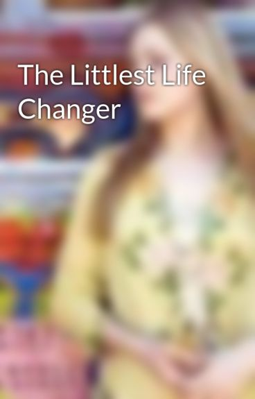 The Littlest Life Changer by FadeToBlack14