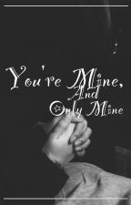 You're Mine, And Only Mine//S.W. by pastel_kisses