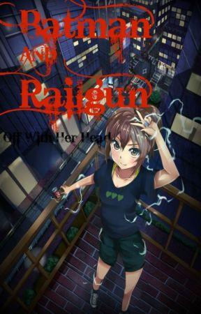 Batman And Railgun Book One: Off With Her Head by RailgunSixthRobin
