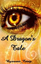 A Dragon's Tale [ON HOLD] by arsenic_Catnip