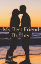 best friends brother-COMPLETED by avaysiah102