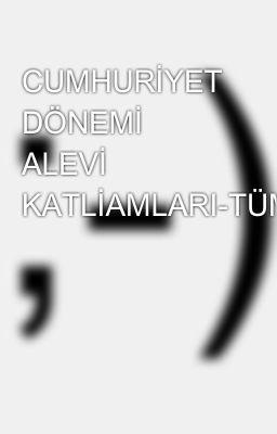 CUMHURİYET DÖNEMİ ALEVİ KATLİAMLARI-TÜM