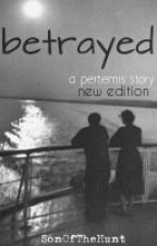 BETRAYED a pertemis story (new edition) by SonOfTheHunt